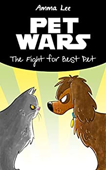 Pets War: The Fight for Best Pet (Animal books for kids 9-12) by [Lee, Amma, Peppers, Salmon, Charlie Publishing]