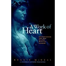 A Work of Heart: Understanding How God Shapes Spiritual Leaders (Jossey-Bass Leadership Network Series Book 5)