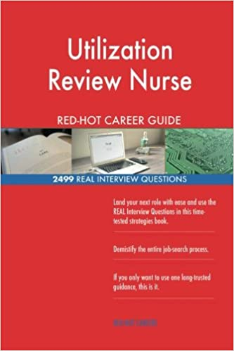 Utilization Review Nurse RED-HOT Career Guide; 2499 REAL Interview ...