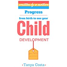 Child Development: First mother's guide- Be acquainted with all development stages through which your child passes from birth to one year. Tips, rules and general measures!