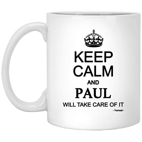 Keep Calm And PAUL Will Take Care Of It Ceramic Mug Names - Cool Gifts For Men Women Friends On Birthday Christmas Thanksgiving Gag Gift White Ceramic Tea Cup Mug 11oz