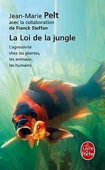 La loi de la jungle : L'agressivité chez les plantes, les animaux, les humains par Pelt