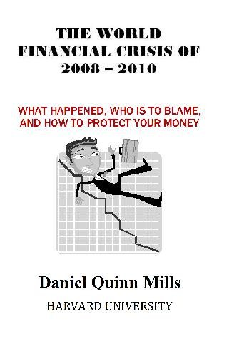 The World Financial Crisis Of 2008 - 2010: What Happened, Who Is To Blame, And How To Protect Your - Is What Saver Shipping