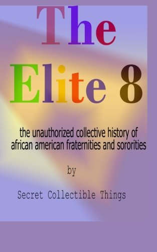 Search : The Elite 8: The Unauthorized Collective History of African American Fraternities and Sororities