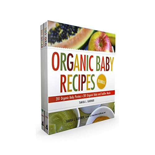 Organic Baby Recipes Bundle: 201 Organic Baby Purées; 201 Organic Baby and Toddler Meals by Tamika L Gardner