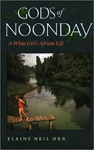 Gods of Noonday: A White Girl's African Life by Elaine Neil Orr (2005-08-16)