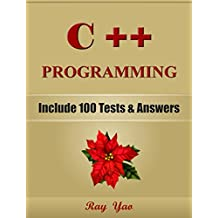 C++: C++ Programming, For Beginners, Learn Coding Fast! (With 100 Tests & Answers) Crash Course, Quick Start Guide, Tutorial Book with Hands-On Projects, In Easy Steps! An Ultimate Beginner's Guide!