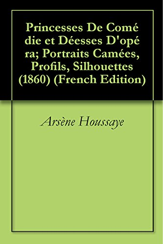 Profile Silhouette - Princesses De Comédie et Déesses D'opéra; Portraits Camées, Profils, Silhouettes (1860) (French Edition)
