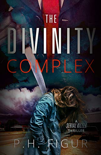 The Divinity Complex: A psychological thriller about a righteous serial killer. by [Figur, P. H.]