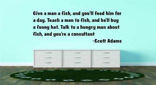 give-a-man-a-fish-and-youll-feed-him-for-a-day-teach-a-man-to-fish-and-hell-buy-a-funny-hat-talk-to-