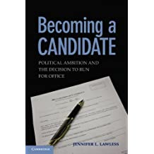 Becoming a Candidate: Political Ambition and the Decision to Run for Office by Jennifer L. Lawless (2012-01-16)
