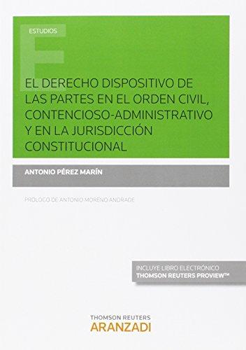 Descargar Libro Derecho Dispositivo De Las Partes En El Orden Civil, Contencioso-administrativo Antonio Perez Marin