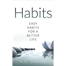 Habits: Easy Habits for a Better Life. (Life, Business, Success, Habit, Happiness) (English Edition)