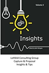 Lohfeld Consulting Group Insights Volume 2: Capture and Proposal Insights and Tips - Volume 2 by Beth Wingate (2015-10-27) Paperback