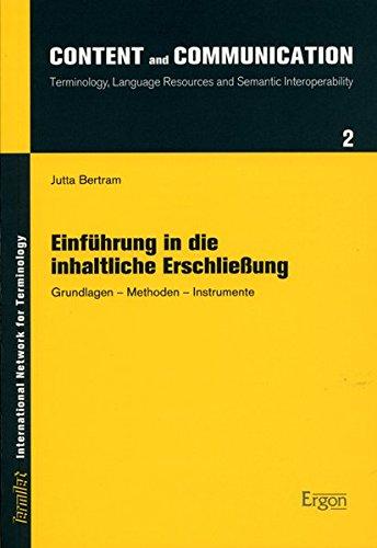 Einführung in die inhaltliche Erschliessung: Grundlagen - Methoden - Instrumente (Content and Communication / Terminology, Language Resources and Semantic Interoperability)
