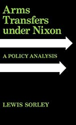 Arms Transfers Under Nixon: A Policy Analysis by Lewis Sorley (1981-12-30)