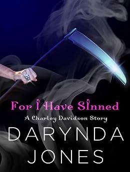 For I Have Sinned (A Charley Davidson Story): A HeroesandHeartbreakers.com Original by [Jones, Darynda]