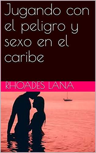 Jugando con el peligro y sexo en el caribe por Rhoades Lana,Ainara Reina,sexo,porno duro