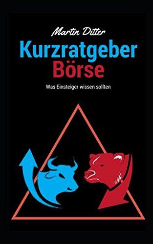 Kurzratgeber Börse: Was Einsteiger wissen sollten Taschenbuch – 20. August 2017 Martin Ditter Independently published 1549687050 Education / Finance