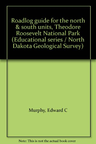 Roadlog guide for the north & south units, Theodore Roosevelt National Park (Educational series / North Dakota Geological Survey)