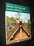 Shinto Art: Ise and Izumo Shrines (The Heibonsha survey of Japanese art) (English and Japanese Edition)
