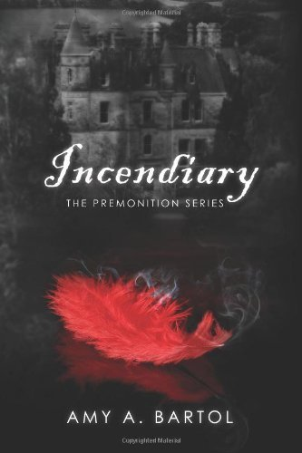 By Bartol, Amy A. Incendiary: The Premonition Series