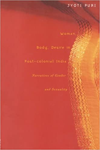 Woman, Body, Desire in Post-Colonial India: Narratives of Gender and Sexuality