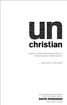 unChristian: What a New Generation Really Thinks about Christianity…and Why It Matters by [Kinnaman, David, Lyons, Gabe]