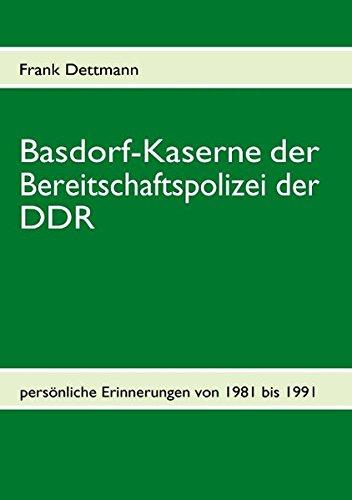 Basdorf-Kaserne der Bereitschaftspolizei der DDR: persönliche Erinnerungen von 1981-1991
