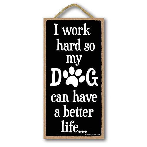 Honey Dew Gifts Dog Decor, I Work Hard So Dog Can Have a Better Life 5 inch by 10 inch Hanging Sign, Wall Art, Decorative
