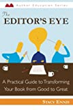 The Editor's Eye: A Practical Guide to Transforming Your Book from Good to Great (Author Education) (Volume 1)