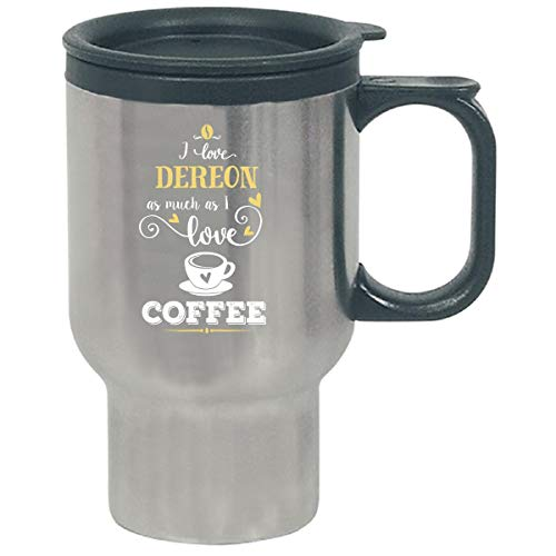 (I Love Dereon As Much As I Love Coffee Gift For Him - Travel Mug)