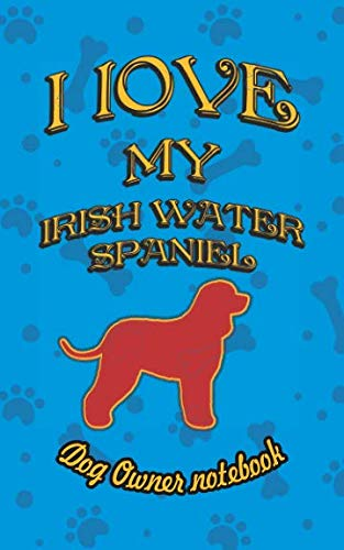I love my Irish Water Spaniel - Dog owner notebook: Doggy style designed pages for dog owner to note Training log and daily adventures. (I Love My ()