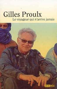 Le voyageur qui n'arrive jamais par Gilles Proulx