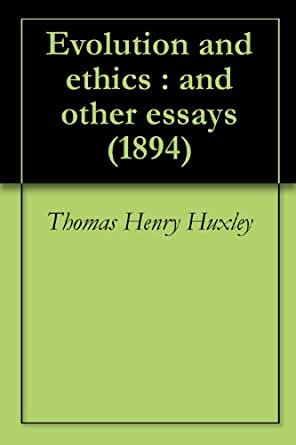 evolution and ethics and other essays British press took notice, proclaiming, among other things, that young huxley had  found the  the first -- essays of a biologist -- appeared in 1923 the last, a book   ethics, which was published in 1947, and evolution in action, which.