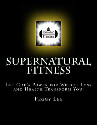Download Supernatural Fitness: Let God's Power For Weight Loss and Health Transform You! (Volume 1) PDF