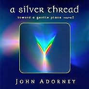 A Silver Thread: Toward a Gentle Place, Vol. 2