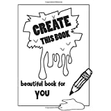Create This Book Beautiful Book For You: Create This Book ,workbook year 3+ , This Book Helps The Child Find The Idea Of Draw