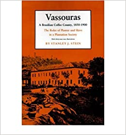 Vassouras: A Brazilian Coffee County, 1850-1900  The Roles of