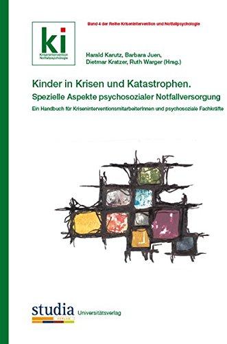 Kinder in Krisen und Katastrophen Spezielle Aspekte psychosozialer Notfallversorgung: Ein Handbuch für KriseninterventionsmitarbeiterInnen und ... (Krisenintervention und Notfallpsychologie)
