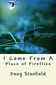 I Came From a Place of Fireflies by [Stanfield, Doug]