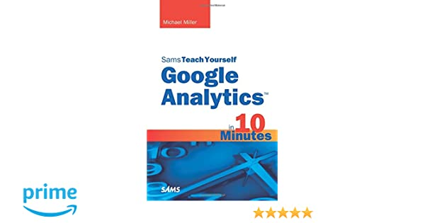 Sams Teach Yourself Google Analytics in 10 Minutes Sams Teach Yourself in 10 Mins: Amazon.es: Michael Miller: Libros en idiomas extranjeros