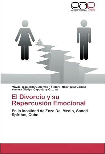 El Divorcio y su Repercusión Emocional: En la localidad de Zaza Del Medio, Sancti Spíritus, Cuba (Spanish Edition): Maydé Izquierdo Gutierrez, ...