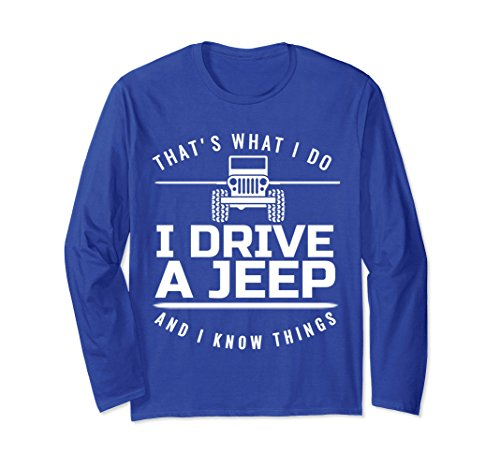 Unisex I drive a jeep I know things long sleeve T-shirt gift idea Large Royal Blue