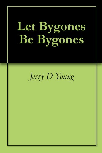 Let Bygones Be Bygones by [Young, Jerry D]