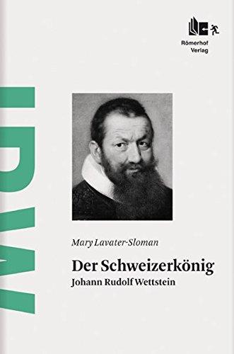 Der Schweizerkönig: Johann Rudolf Wettstein