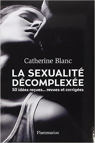 Catherine Blanc : 50 idées reçues - La Sexualité décomplexée