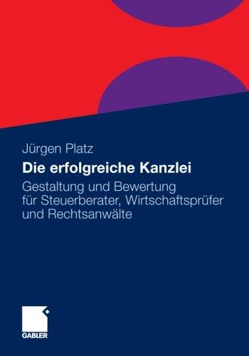Die erfolgreiche Kanzlei: Gestaltung und Bewertung für Steuerberater, Wirtschaftsprüfer und Rechtsanwälte (German Edition)