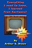 Everything I need to know, I learned from Cartoons!, Arthur Brown, 1435732480