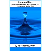 Dehumidifier: What Dehumidifiers Do, How They Work And Dehumidifier Buying Tips!